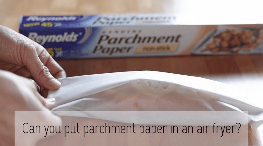 Can you put parchment paper in air fryer