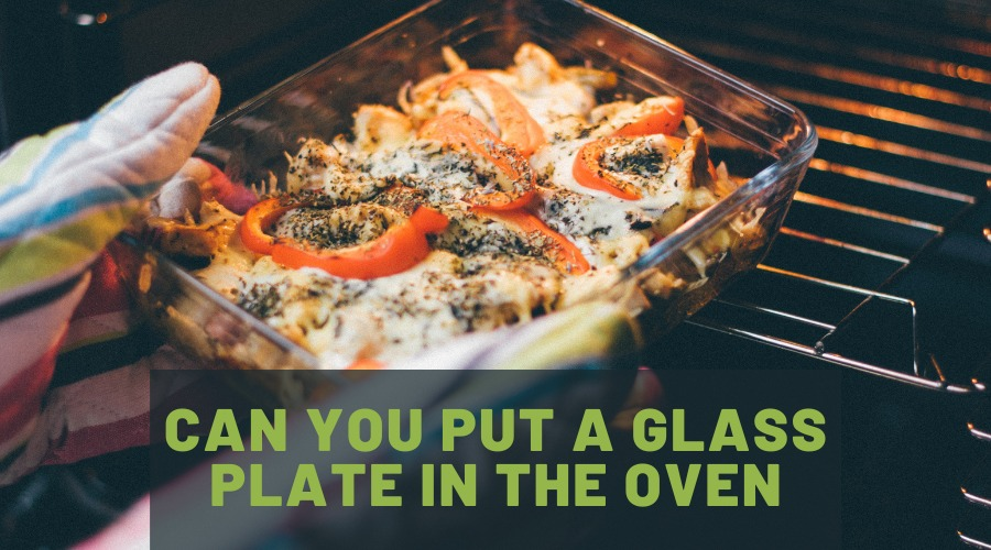 Can You Put A Glass Plate in The Oven
