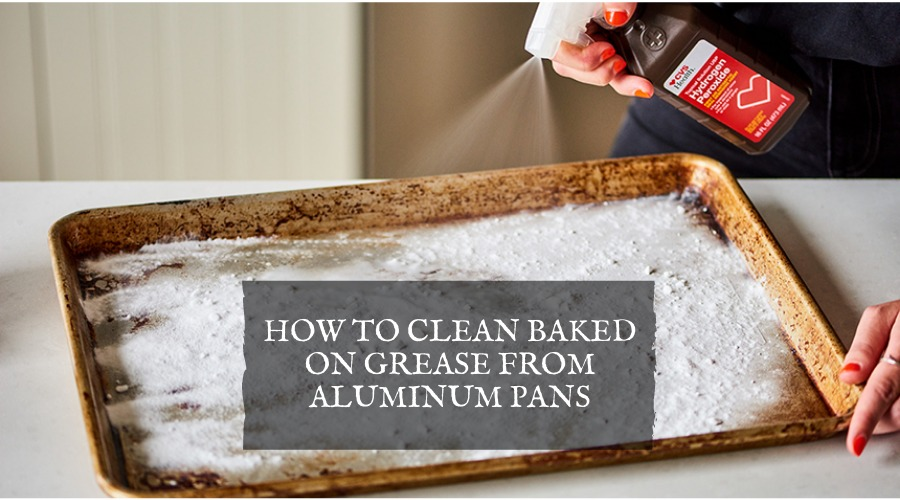 How to Clean Baked On Grease From Aluminum Pans